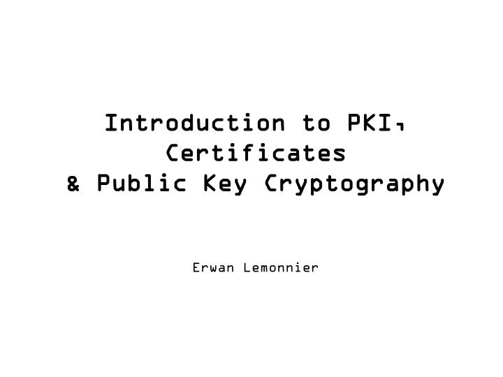 PPT - Introduction to PKI, Certificates  Public Key Cryptography