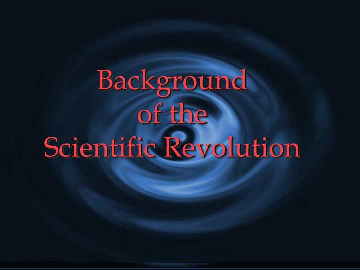 PPT - Background of the Scientific Revolution PowerPoint - scientific ppt background