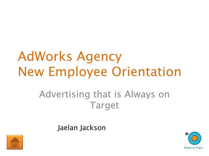 PPT - AdWorks Agency New Employee Orientation PowerPoint