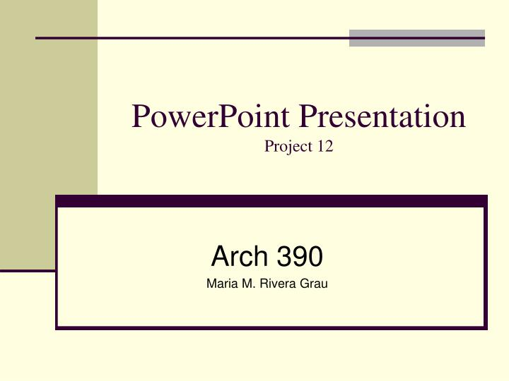 PPT - PowerPoint Presentation Project 12 PowerPoint Presentation - Presentation Project