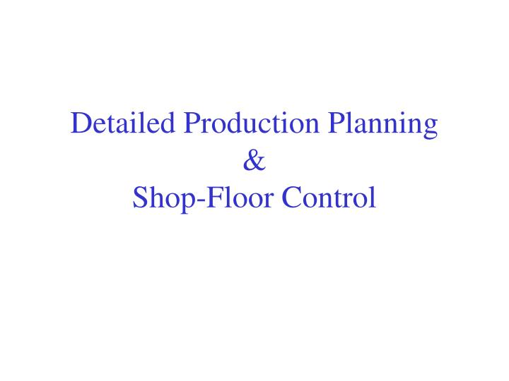 PPT - Detailed Production Planning amp; Shop-Floor Control - shopfloor control