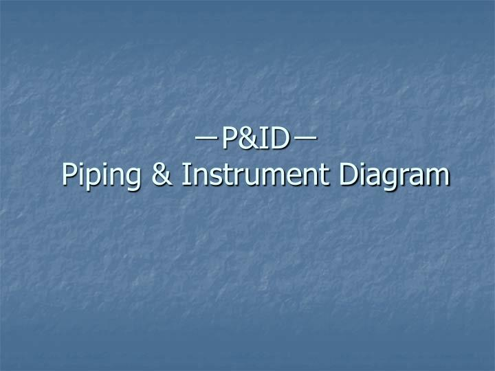 PPT - - PID - Piping  Instrument Diagram PowerPoint Presentation