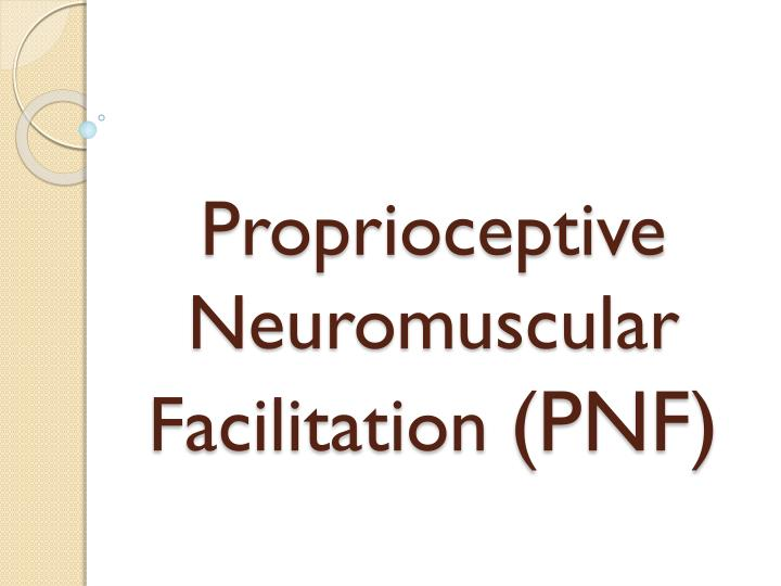 PPT - Proprioceptive Neuromuscular Facilitation (PNF) PowerPoint