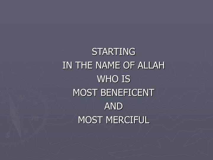 PPT - STARTING IN THE NAME OF ALLAH WHO IS MOST BENEFICENT AND MOST