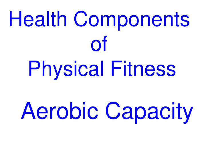 PPT - Health Components of Physical Fitness PowerPoint Presentation