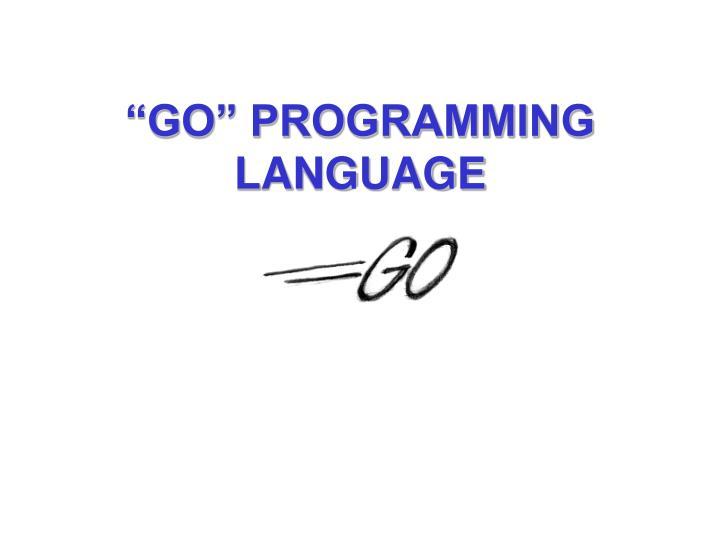 PPT - \u201cGO\u201d PROGRAMMING LANGUAGE PowerPoint Presentation - ID3602576
