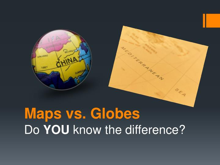 PPT - Maps vs Globes PowerPoint Presentation - ID3939252