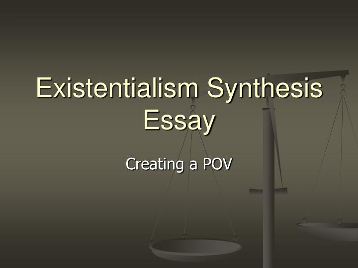 PPT - Existentialism Synthesis Essay PowerPoint Presentation - ID