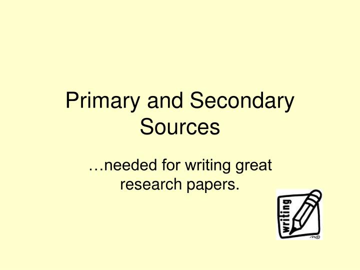 PPT - Primary and Secondary Sources PowerPoint Presentation - ID3956506