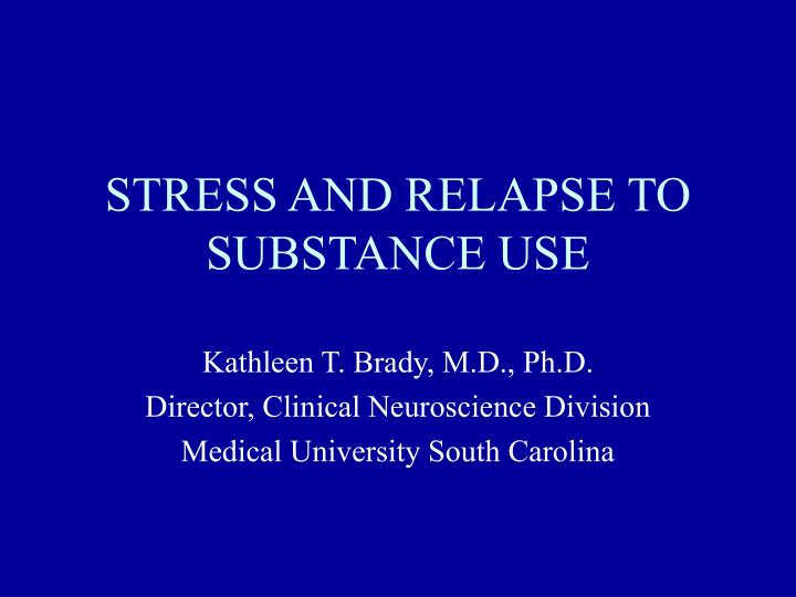 PPT - STRESS AND RELAPSE TO SUBSTANCE USE PowerPoint Presentation