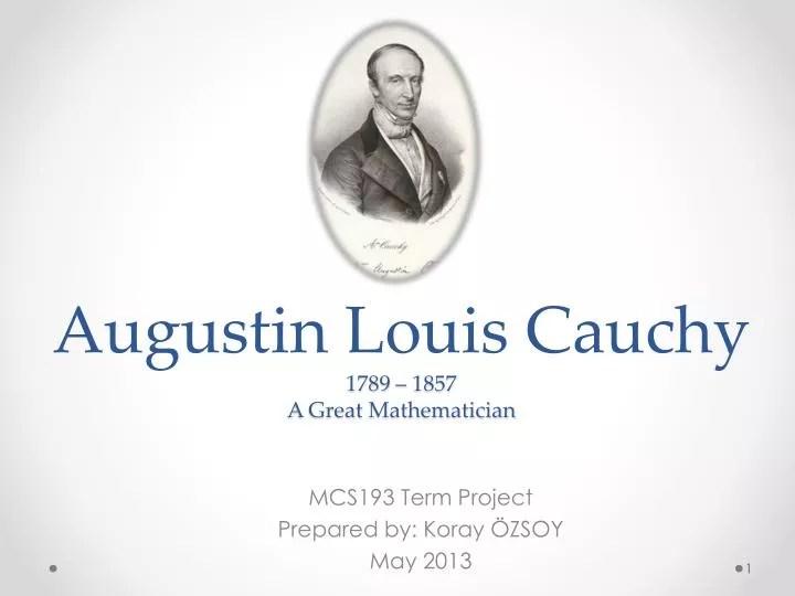 PPT - Augustin Louis Cauchy 1789 \u2013 1857 A Great Mathematician