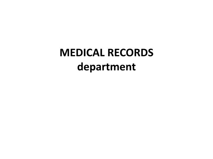 PPT - MEDICAL RECORDS department PowerPoint Presentation - ID4625079