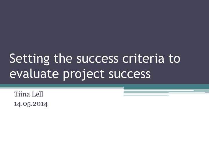 PPT - Setting the success criteria to evaluate project success