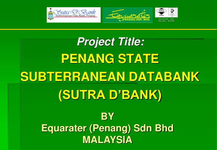 PPT - Project Title PENANG STATE SUBTERRANEAN DATABANK (SUTRA D