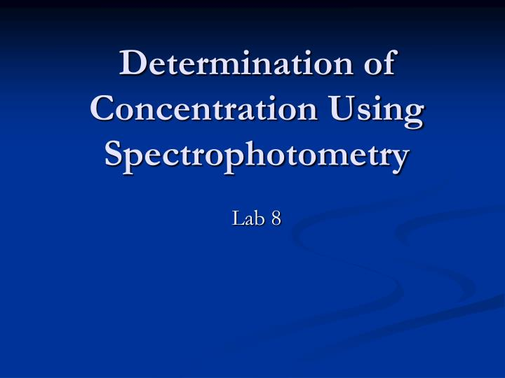 PPT - Determination of Concentration Using Spectrophotometry