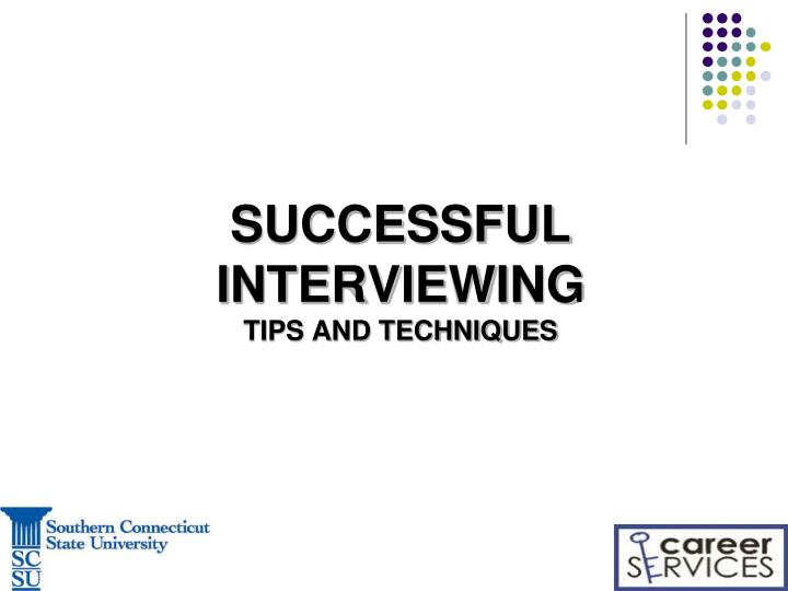 PPT - SUCCESSFUL INTERVIEWING TIPS AND TECHNIQUES PowerPoint