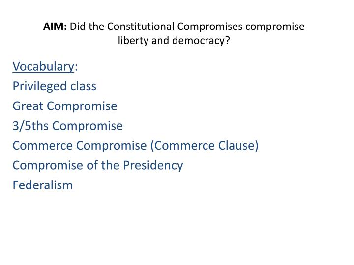 PPT - AIM Did the Constitutional Compromises compromise liberty and