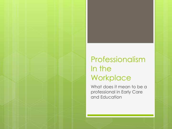 PPT - Professionalism In the Workplace PowerPoint Presentation - ID