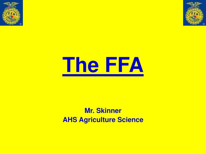 PPT - The FFA PowerPoint Presentation - ID5628981