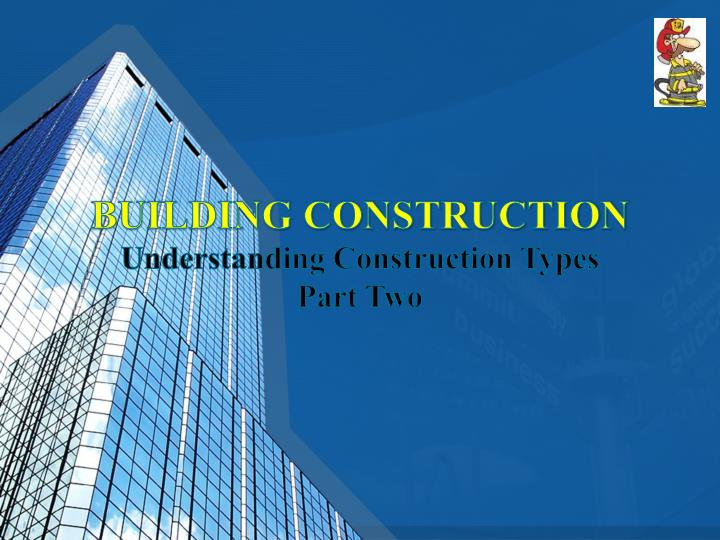 PPT - BUILDING CONSTRUCTION Understanding Construction Types Part