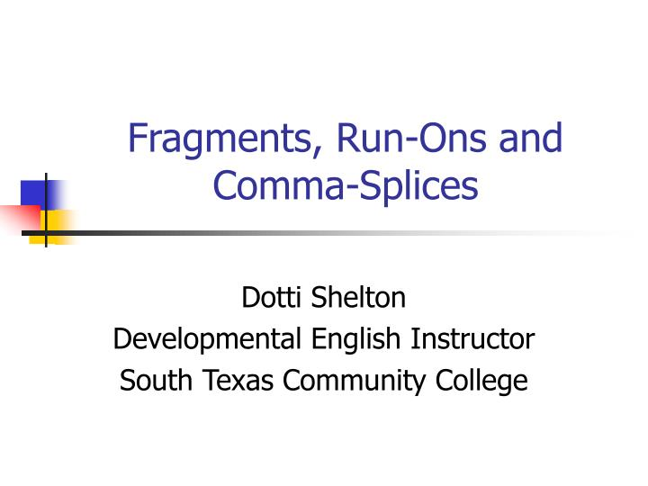 PPT - Fragments, Run-Ons and Comma-Splices PowerPoint Presentation - comma and and