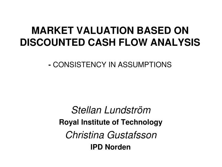 PPT - MARKET VALUATION BASED ON DISCOUNTED CASH FLOW ANALYSIS