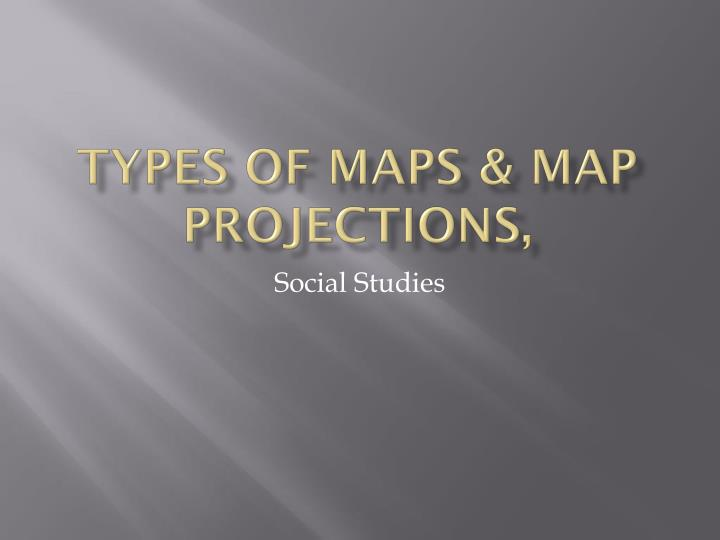 PPT - Types of Maps  Map projections , PowerPoint Presentation - ID