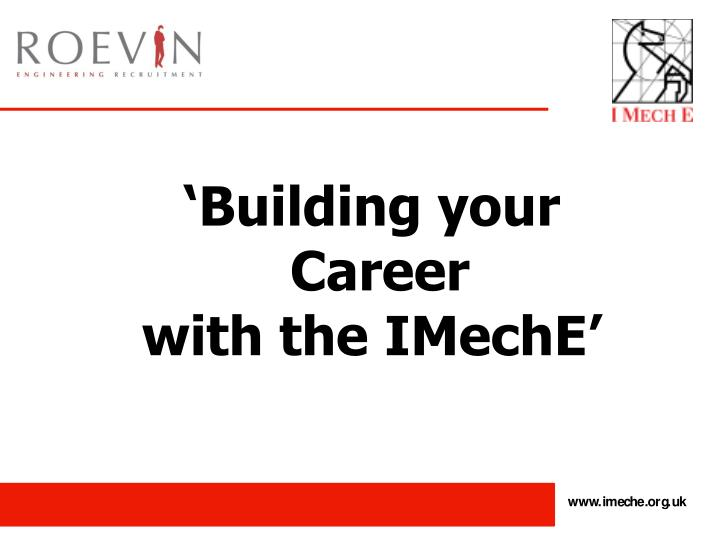 PPT - \u0027Building your Career with the IMechE\u0027 PowerPoint Presentation