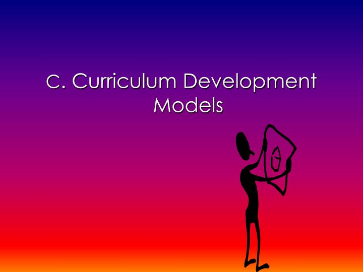 PPT - CURRICULUM DEVELOPMENT An Overview July 23, 2012 PowerPoint