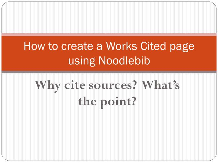 PPT - How to create a Works Cited page using Noodlebib PowerPoint