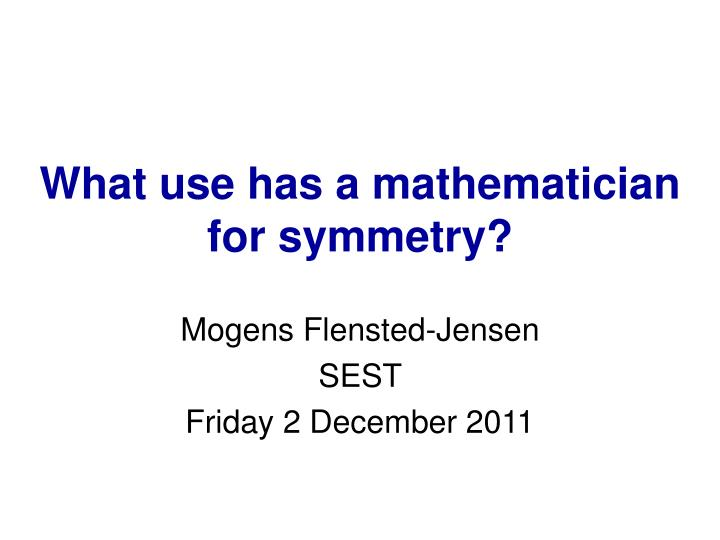 PPT - What use has a mathematician for symmetry? PowerPoint