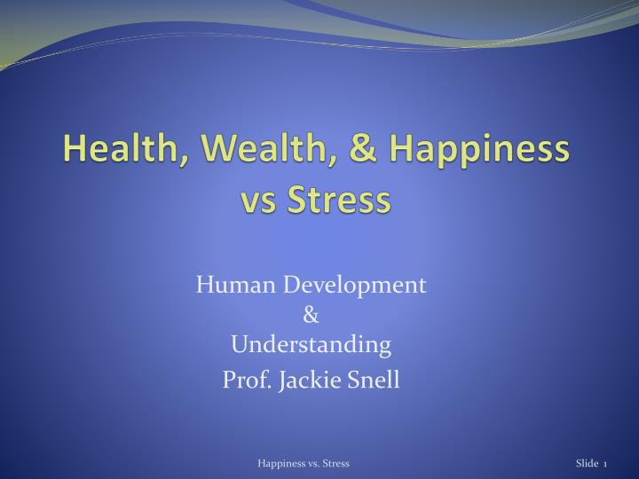 PPT - Health, Wealth,  Happiness vs Stress PowerPoint Presentation