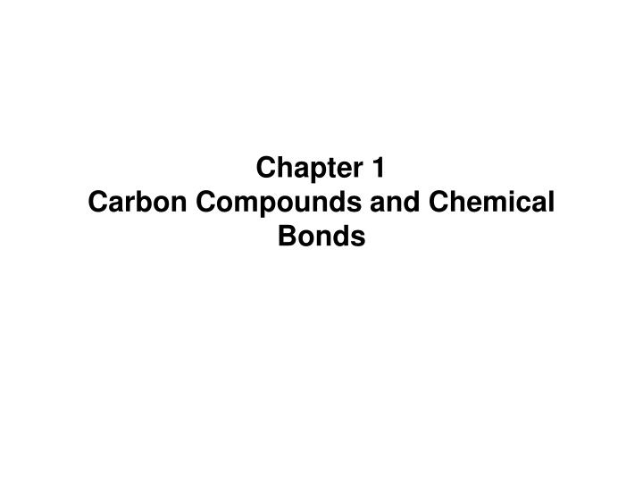 PPT - Chapter 1 Carbon Compounds and Chemical Bonds PowerPoint