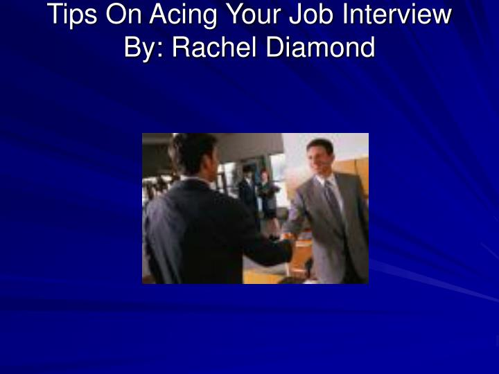 PPT - Tips On Acing Your Job Interview By Rachel Diamond PowerPoint