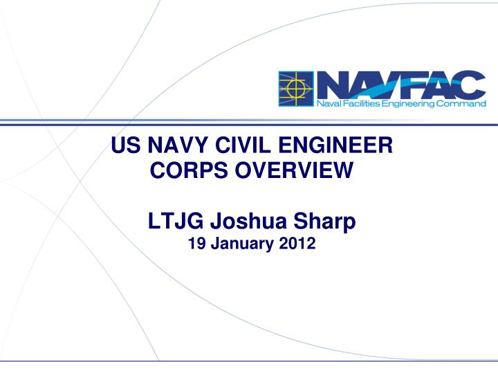 PPT - US NAVY CIVIL ENGINEER CORPS OVERVIEW LTJG Joshua Sharp 19