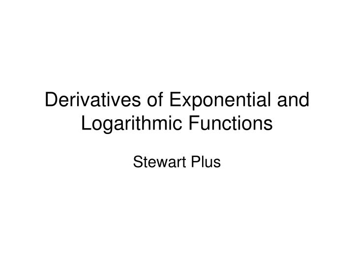 PPT - Derivatives of Exponential and Logarithmic Functions