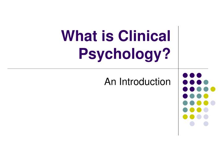 PPT - What is Clinical Psychology? PowerPoint Presentation - ID6589161