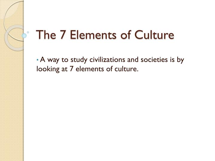 PPT - The 7 Elements of Culture PowerPoint Presentation - ID6629479