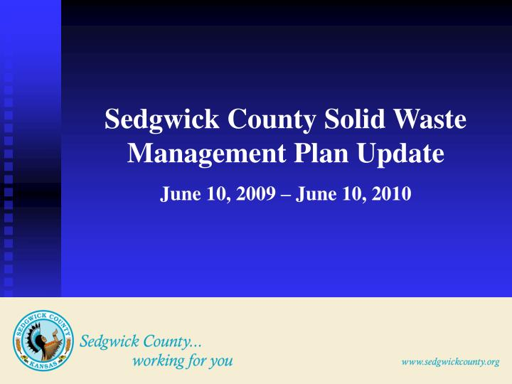 PPT - Sedgwick County Solid Waste Management Plan Update June 10 - waste management ppt