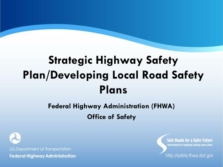 PPT - Strategic Highway Safety Plan/Developing Local Road Safety - safety plans