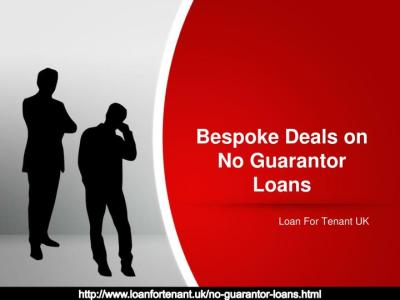 PPT - Bespoke Deals on No Guarantor Loans PowerPoint Presentation - ID:7510826