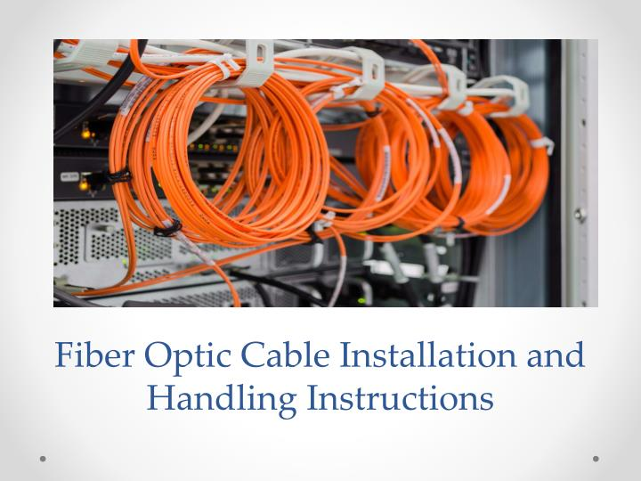 PPT - Fiber Optic Cable Installation and Handling Instructions