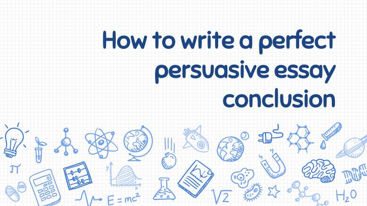 PPT - How to write a perfect persuasive essay conclusion? PowerPoint