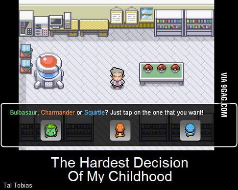 The Hardest Decision Of My Childhood - Pokemon - 9GAG