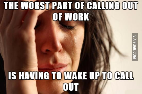 Calling out of work takes effort - 9GAG - how to call out of work