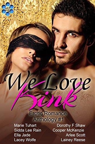 We Love Kink - Erotic Anthology #1 by [Media LLC, WLK, Scott, Arlee, Shaw, Dorothy F, Wolfe, Lacey, Jade, Ella, Tuhart, Marie, McKenzie, Cooper, Rain, Sidda Lee, Reese, Lainey]
