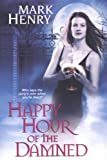 Happy Hour of the Damned by Mark Henry