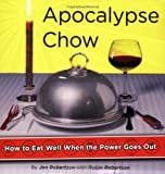 Apocalypse Chow : How to Eat Well When the Power Goes Out