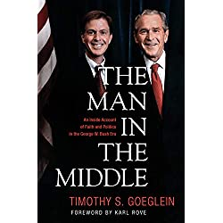 The Man in the Middle: An Inside Account of Faith and Politics in the George W. Bush Era