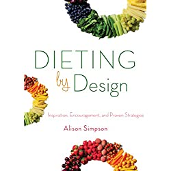 Dieting by Design: Inspiration, Encouragement, and Proven Strategies